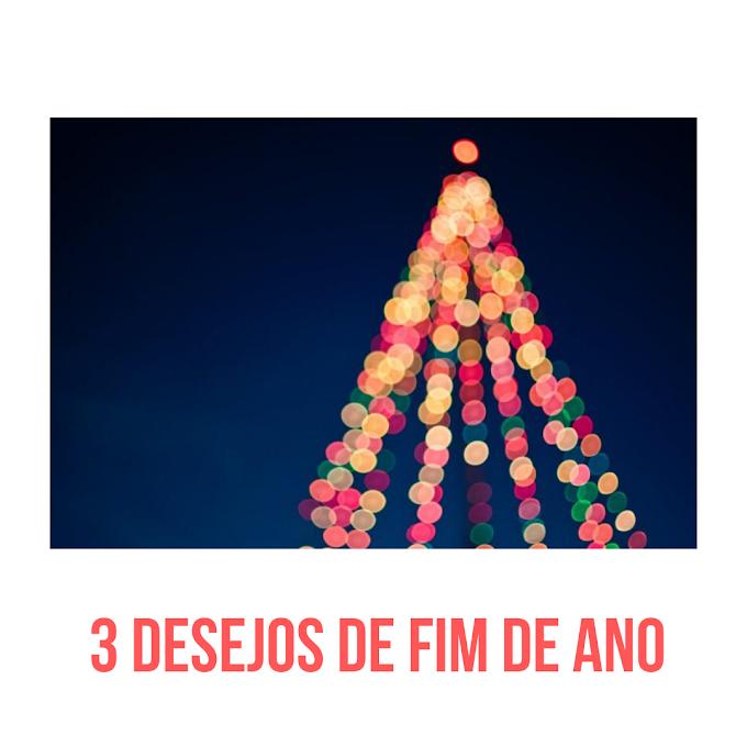 3 DESEJOS DE FIM DE ANO