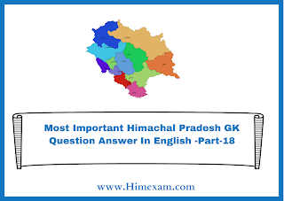 Most Important Himachal Pradesh GK Question Answer In English -Part-18