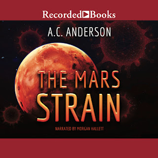 Audiobook cover of THE MARS STRAIN. Red bands along top and bottom with Recorded Books white label at the top. The image is the Red Planet surrounded by faint viral-like organisms floating around it. Author name A.C. Anderson in white, the title is orange that fades to red, and below is red type: Narrated by Morgan Hallett