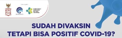 Mengapa Sudah divaksin namun dapat positif COVID SUDAH DIVAKSIN TETAPI BISA POSITIF COVID-19, MENGAPA?