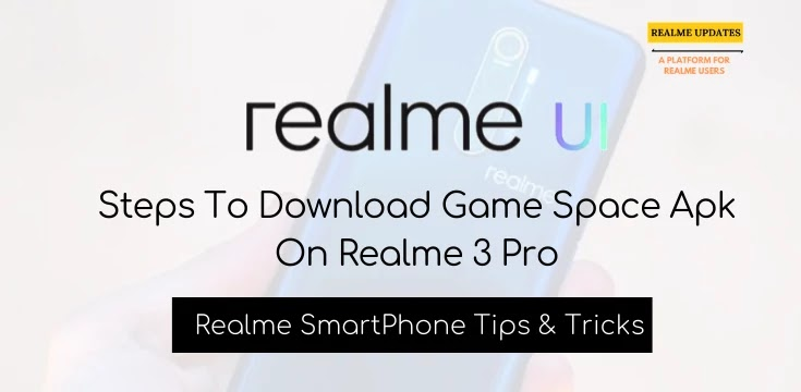 Download Game Space Apk On Realme 3 Pro - Realme Updates