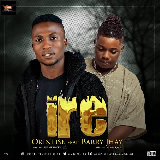 Orintise Ft. Barry Jhay– IRE