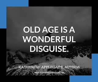 Old age is a wonderful disguise. - KATHERINE APPLEGATE, AUTHOR