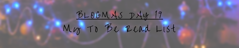 Blogmas Day 19- My To Be Read List Banner