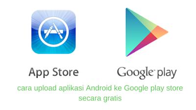 cara upload aplikasi Android ke Google play store secara gratis