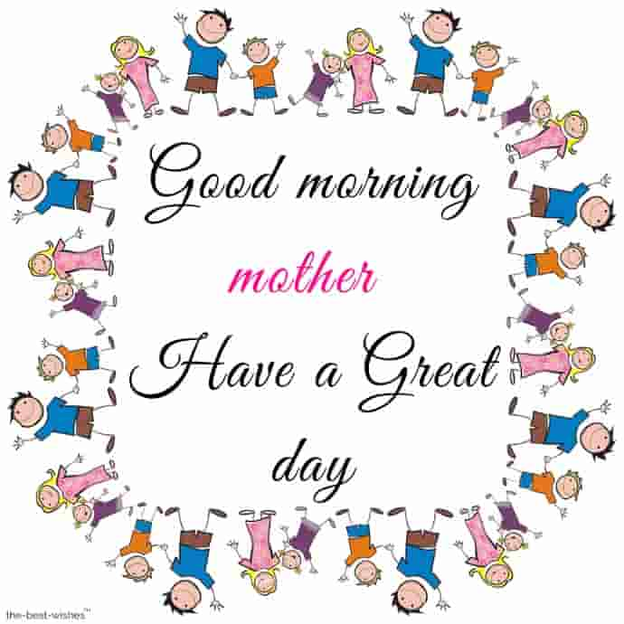 good morning mother have a great day