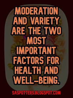 Moderation and variety are the two most important factors for health and well-being.
