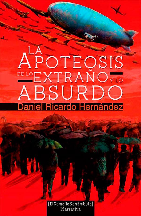 La apoteosis de lo extraño y lo absurdo de Daniel Ricardo Hernández
