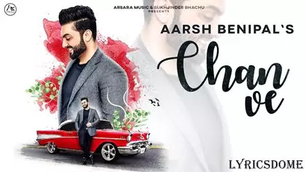 Chan Ve Lyrics - Aarsh Benipal
