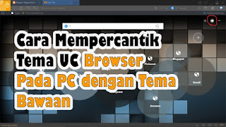 Cara Mempercantik Tema UC Browser Pada PC dengan Tema Bawaan