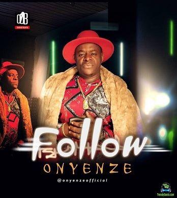 Onyenze - Follow (Follow Who Know Road)