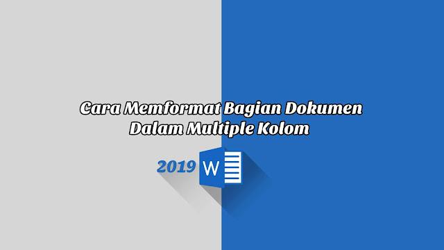 Cara Memformat Bagian Dokumen Dalam Multiple Kolom - Word 2019