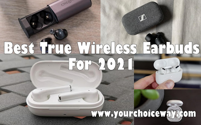 Best True Wireless Earbuds For 2021 - Your Choice Way