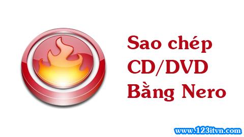 Sao chép đĩa CD DVD bằng phần mềm Nero
