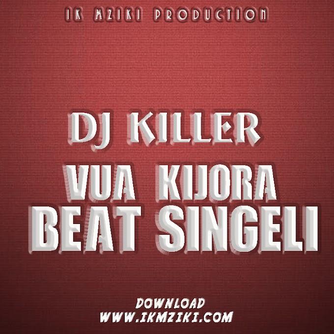 AUDIO | DJ KILLER (Mr Mabonye) - VUA KIJORA BEAT SINGELI | DOWNLOAD NOW