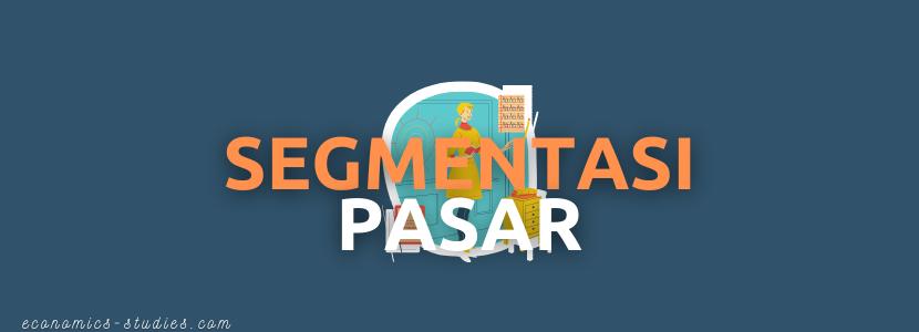 Segmentasi Pasar: Pengertian, Tujuan, Manfaat, dan Syarat Segmentasi Pasar sebagai Strategi Pemasaran