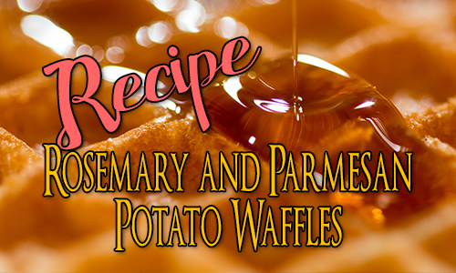 Recipe: Rosemary and Parmesan Potato Waffles