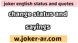 50 Inspirational status and sayings About Change That Will Help You 2021 - joker english