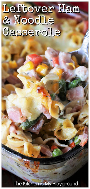 Leftover Ham & Noodle Casserole ~ Loaded with chopped ham, noodles, & veggies in a creamy cheesy sauce, it's one comfort food dinner, for sure. A fabulous way to enjoy ham leftovers. #leftoverham #hamleftovers www.thekitchenismyplayground.com
