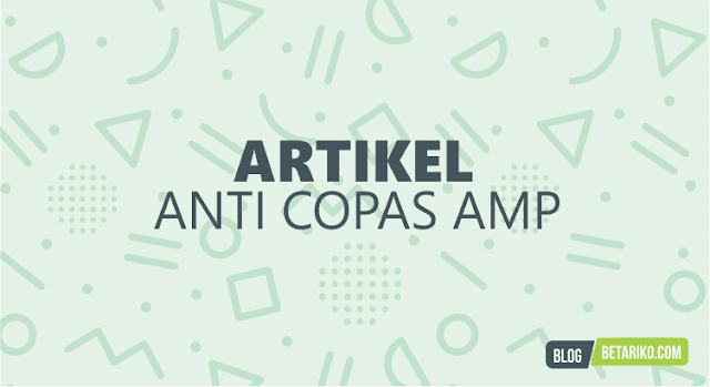 Cara Memasang Script Anti Copy Paste ( Copas ) Yang Valid AMP