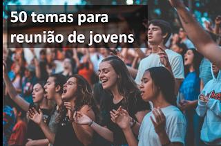 temas para reunião de jovens evangélicos