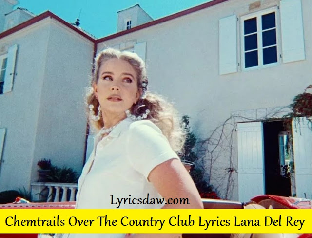 Chemtrails Over The Country Club Lyrics Lana Del Rey