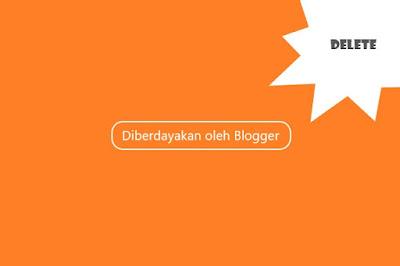 Cara Hapus Tulisan Diberdayakan oleh Blogger (Powered by Blogger)