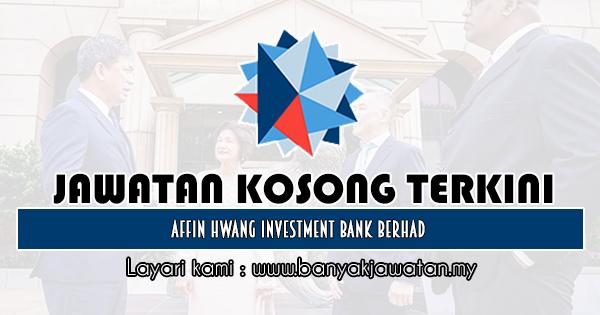 Jawatan Kosong 2019 di Affin Hwang Investment Bank Berhad