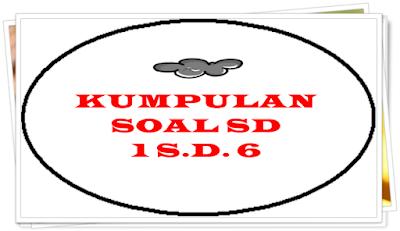 Kumpulan soal UAS SD semester 1 2016