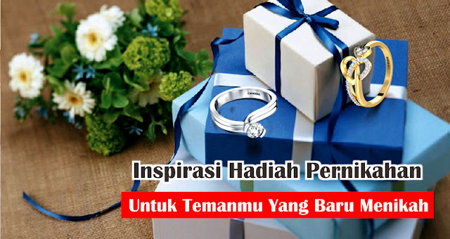 Inspirasi Hadiah Pernikahan Untuk Temanmu Yang Baru Menikah
