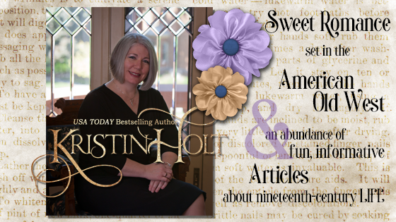Kristin Holt - USA Today Bestselling Author of Sweet Romance set in the American Old West... and an abundance of fun, informative Articles about nineteenth century LIFE
