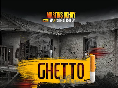 DOWNLOAD MP3: Martinz Uchay Ft. Sp & SmartKhiddy - Ghetto