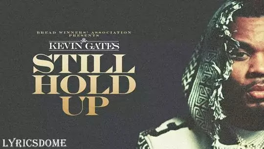 Still Hold Up Lyrics - Kevin Gates