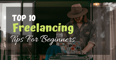 Top 10 Freelancing Tips For Beginners: