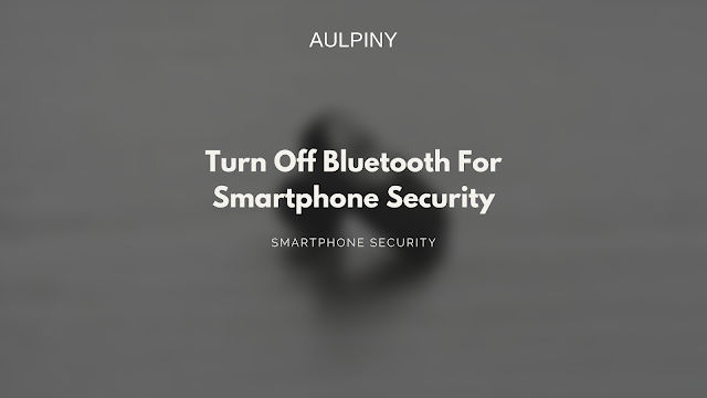 Turn Off Bluetooth For Smartphone Security