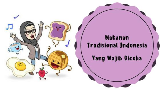 Makanan Tradisional Indonesia Yang Wajib Dicoba
