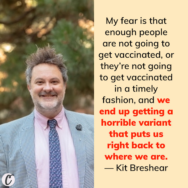 My fear is that enough people are not going to get vaccinated, or they're not going to get vaccinated in a timely fashion, and we end up getting a horrible variant that puts us right back to where we are. — Kit Breshears, communications director for the University of Minnesota's Earl E. Bakken Center for Spirituality & Healing