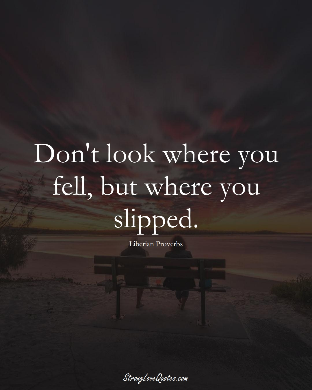 Don't look where you fell, but where you slipped. (Liberian Sayings);  #AfricanSayings