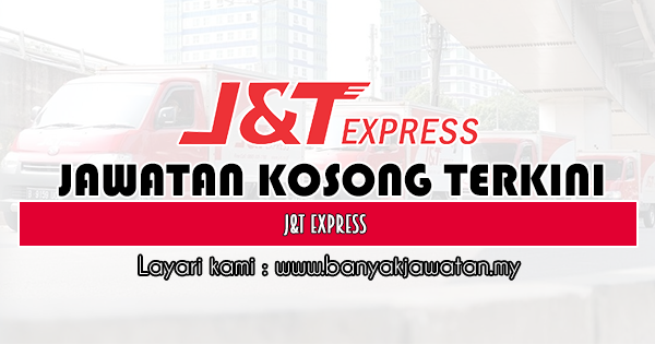 Jawatan Kosong 2019 di J&T Express
