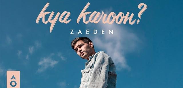 Kya Karoon? Lyrics - Zaeden