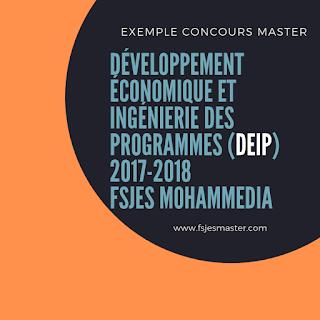 Exemple Concours Master développement économique et ingénierie des programmes (DEIP) 2017-2018 - Fsjes Mohammedia