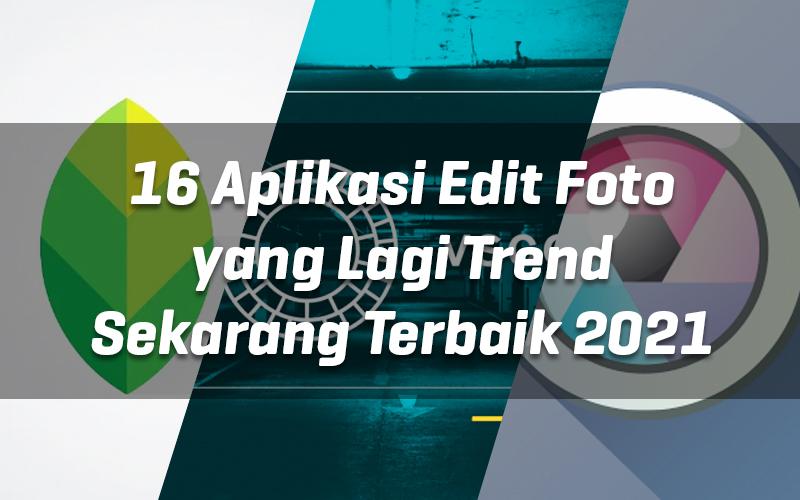 16 aplikasi-edit-foto-yang-lagi-trend-sekarang-terbaik-2021