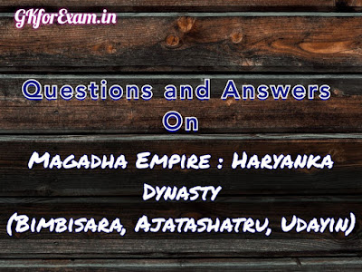 Questions and Answers on Magadha Empire : Haryanka Dynasty (Bimbisara, Ajatashatru, Udayin)