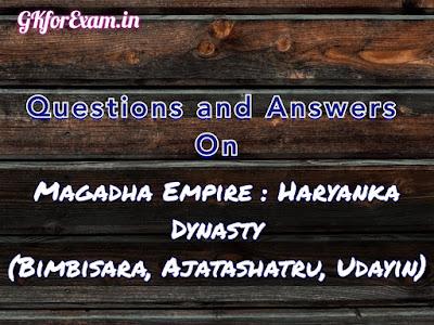 Questions and Answers on Magadha Empire : Haryanka Dynasty (Bimbisara, Ajatashatru, Udayin)
