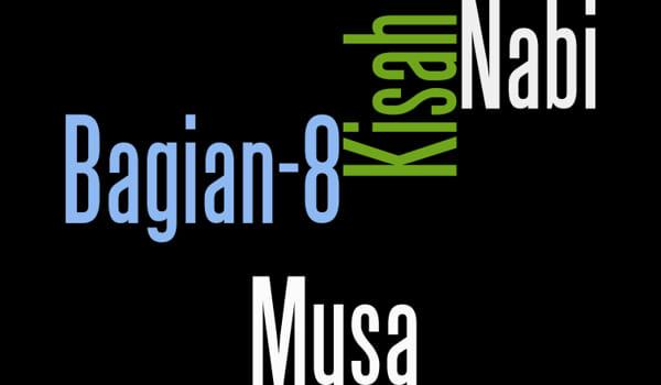 Kisah Nabi Musa A.S Bagian 8