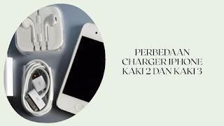 Perbedaan Charger iPhone Kaki 2 dan Kaki 3