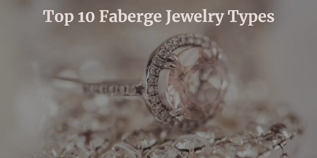 Top 10 Faberge Jewelry - watches rings eggs