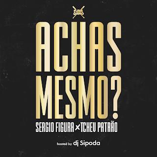 Sérgio Figura X Tchev Patrão - Achas Mesmo