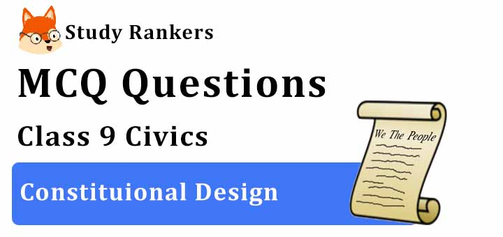 MCQ Questions for Class 9 Civics: Chapter 2 Constitutional Design