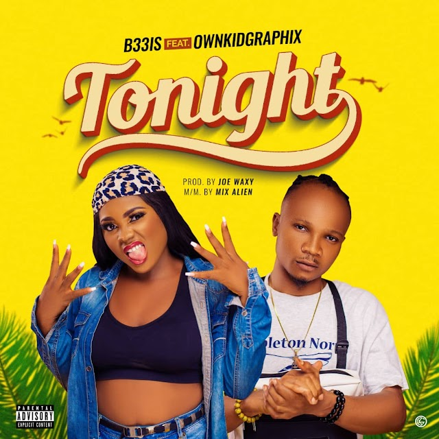 MUSIC: B33is Ft. OwnkidGraphix - Tonight (Prod. Joe Waxy) | @iam_b33is